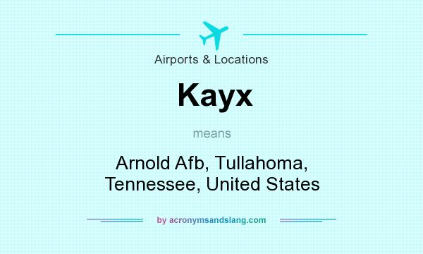 What does Kayx mean? It stands for Arnold Afb, Tullahoma, Tennessee, United States