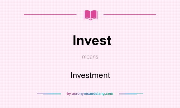 What does Invest mean? It stands for Investment