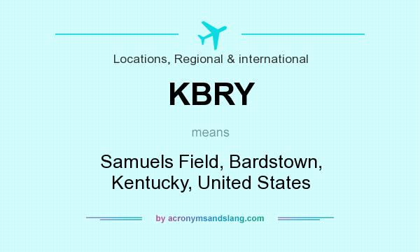 What does KBRY mean? It stands for Samuels Field, Bardstown, Kentucky, United States