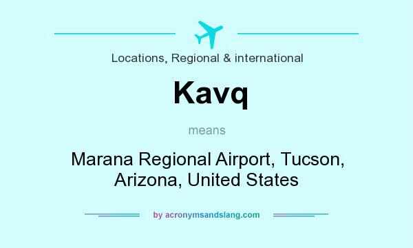 What does Kavq mean? It stands for Marana Regional Airport, Tucson, Arizona, United States