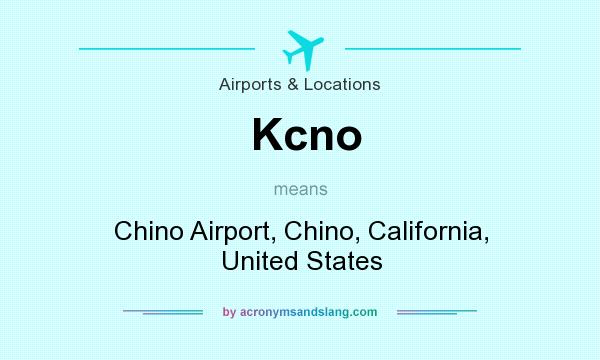 What does Kcno mean? It stands for Chino Airport, Chino, California, United States