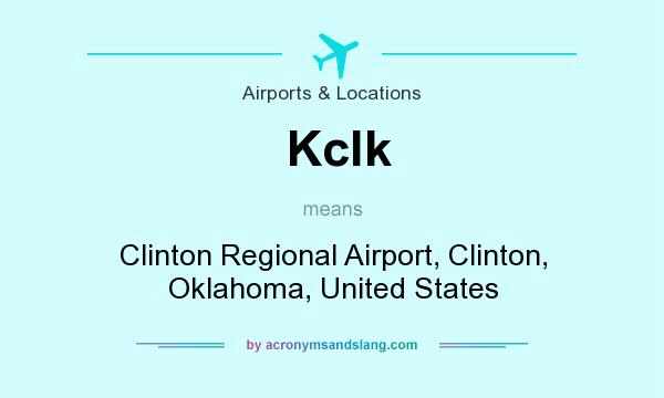 What does Kclk mean? It stands for Clinton Regional Airport, Clinton, Oklahoma, United States