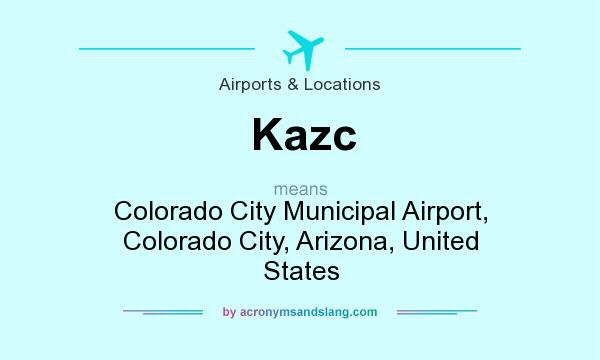 What does Kazc mean? It stands for Colorado City Municipal Airport, Colorado City, Arizona, United States