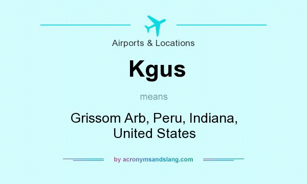 What does Kgus mean? It stands for Grissom Arb, Peru, Indiana, United States