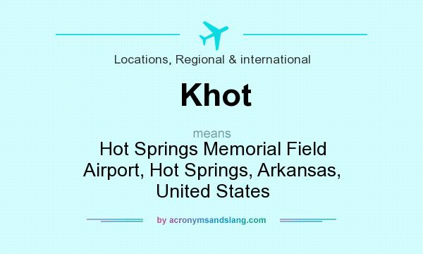 What does Khot mean? It stands for Hot Springs Memorial Field Airport, Hot Springs, Arkansas, United States