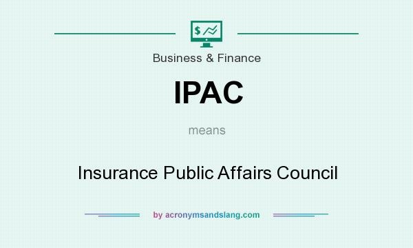 What does IPAC mean? It stands for Insurance Public Affairs Council