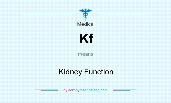 What does Kf mean? It stands for Kidney Function