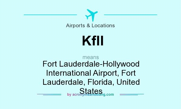 What does Kfll mean? It stands for Fort Lauderdale-Hollywood International Airport, Fort Lauderdale, Florida, United States