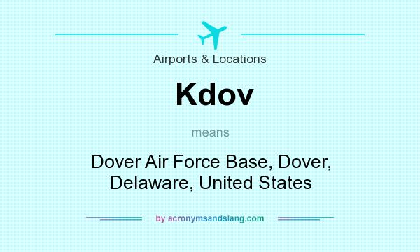 What does Kdov mean? It stands for Dover Air Force Base, Dover, Delaware, United States