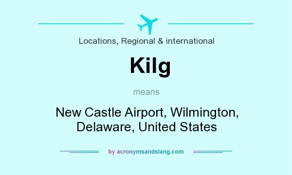 What does Kilg mean? It stands for New Castle Airport, Wilmington, Delaware, United States