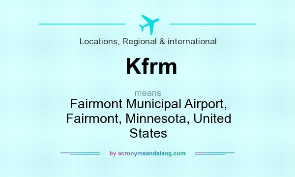 What does Kfrm mean? It stands for Fairmont Municipal Airport, Fairmont, Minnesota, United States