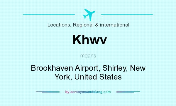 What does Khwv mean? It stands for Brookhaven Airport, Shirley, New York, United States