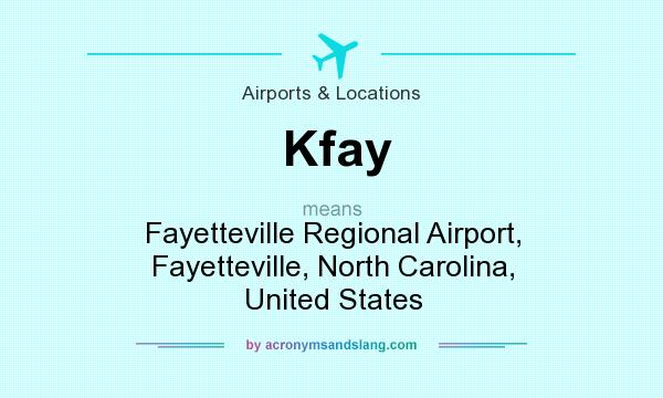 What does Kfay mean? It stands for Fayetteville Regional Airport, Fayetteville, North Carolina, United States