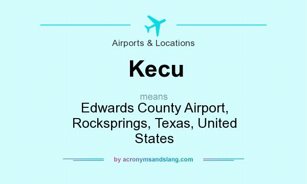 What does Kecu mean? It stands for Edwards County Airport, Rocksprings, Texas, United States