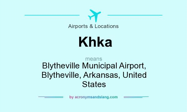 What does Khka mean? It stands for Blytheville Municipal Airport, Blytheville, Arkansas, United States