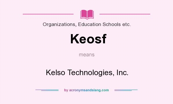 What does Keosf mean? It stands for Kelso Technologies, Inc.