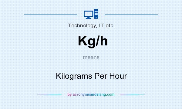 What does Kg/h mean? - Definition of Kg/h - Kg/h stands for