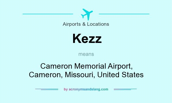 What does Kezz mean? It stands for Cameron Memorial Airport, Cameron, Missouri, United States