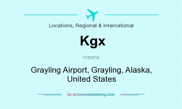 What does Kgx mean? It stands for Grayling Airport, Grayling, Alaska, United States