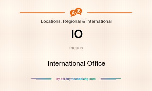 What does IO mean? It stands for International Office