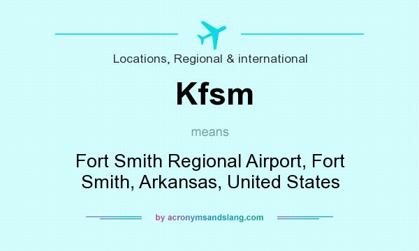 What does Kfsm mean? It stands for Fort Smith Regional Airport, Fort Smith, Arkansas, United States
