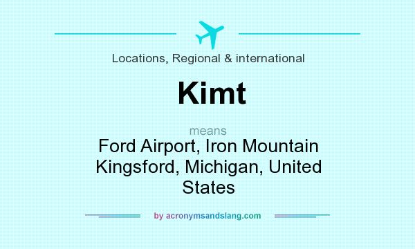 What does Kimt mean? It stands for Ford Airport, Iron Mountain Kingsford, Michigan, United States