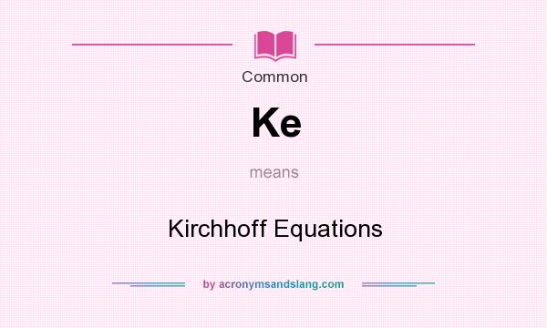 What does Ke mean? It stands for Kirchhoff Equations
