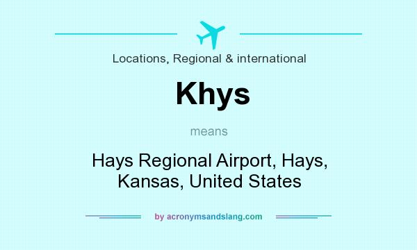 What does Khys mean? It stands for Hays Regional Airport, Hays, Kansas, United States