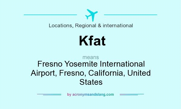 What does Kfat mean? It stands for Fresno Yosemite International Airport, Fresno, California, United States