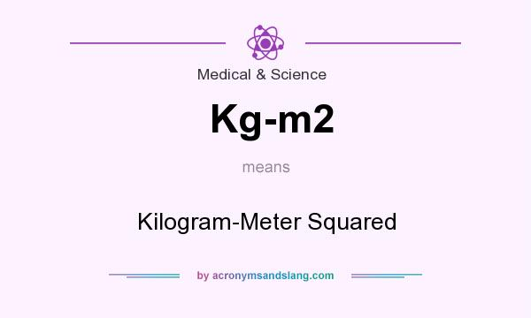 What does Kg-m2 mean? It stands for Kilogram-Meter Squared