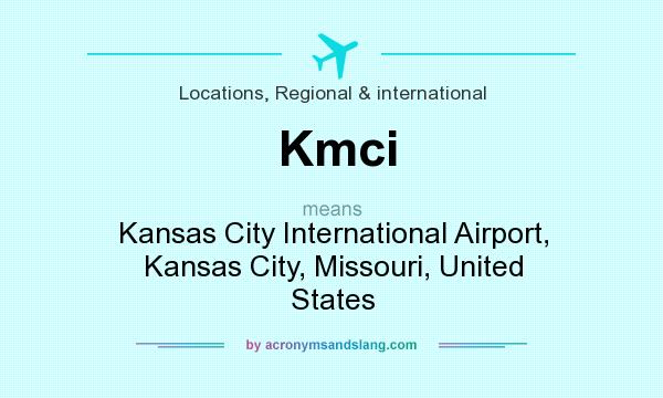 What does Kmci mean? It stands for Kansas City International Airport, Kansas City, Missouri, United States