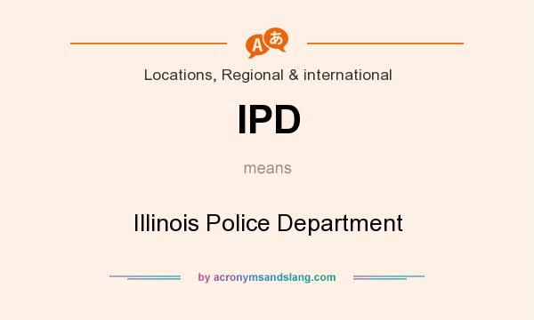 What does IPD mean? It stands for Illinois Police Department