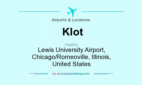 What does Klot mean? It stands for Lewis University Airport, Chicago/Romeoville, Illinois, United States