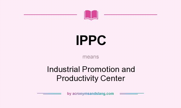 What does IPPC mean? It stands for Industrial Promotion and Productivity Center