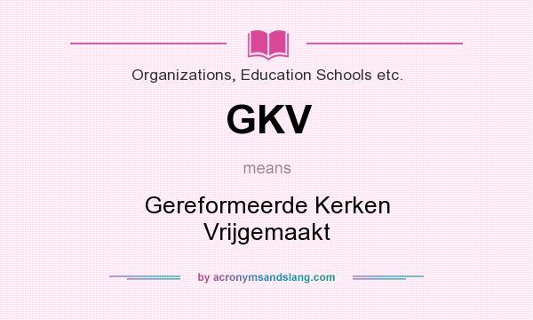 What does GKV mean? It stands for Gereformeerde Kerken Vrijgemaakt