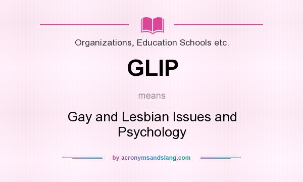 What does GLIP mean? It stands for Gay and Lesbian Issues and Psychology