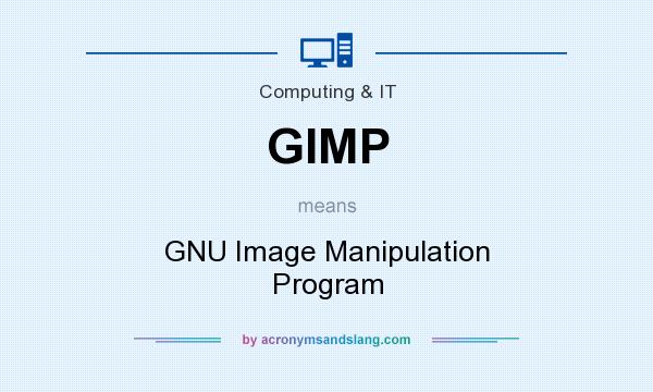 What does GIMP mean? It stands for GNU Image Manipulation Program
