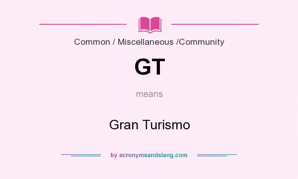 What does GT mean? It stands for Gran Turismo