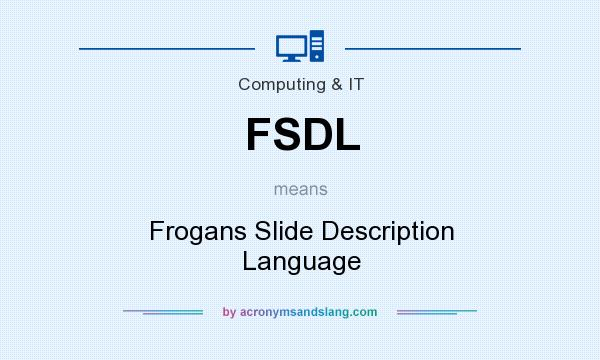 What does FSDL mean? It stands for Frogans Slide Description Language