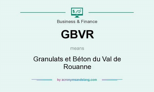 What does GBVR mean? It stands for Granulats et Béton du Val de Rouanne