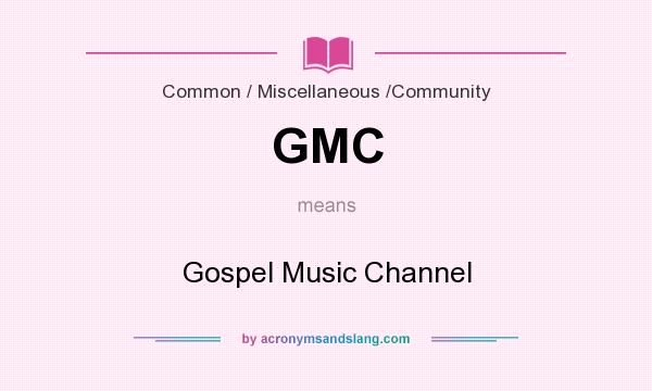 What does GMC mean? It stands for Gospel Music Channel