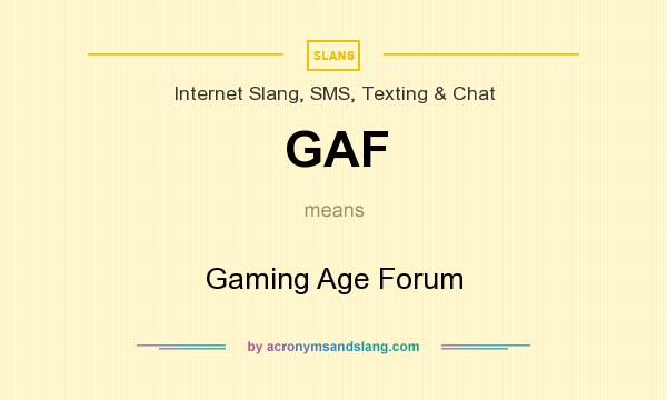 What does GAF mean? It stands for Gaming Age Forum