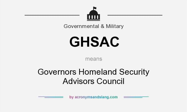 What does GHSAC mean? It stands for Governors Homeland Security Advisors Council