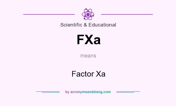 What does FXa mean? It stands for Factor Xa