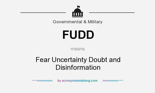 What does FUDD mean? It stands for Fear Uncertainty Doubt and Disinformation