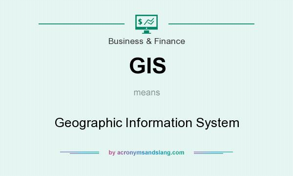 What does GIS mean? It stands for Geographic Information System