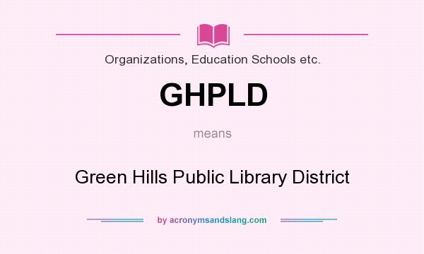 What does GHPLD mean? It stands for Green Hills Public Library District