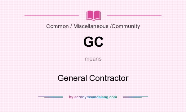 What does GC mean? It stands for General Contractor