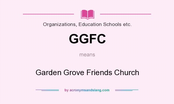 What does GGFC mean? It stands for Garden Grove Friends Church