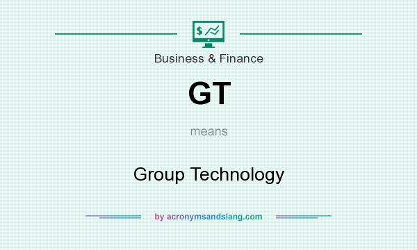 What does GT mean? It stands for Group Technology
